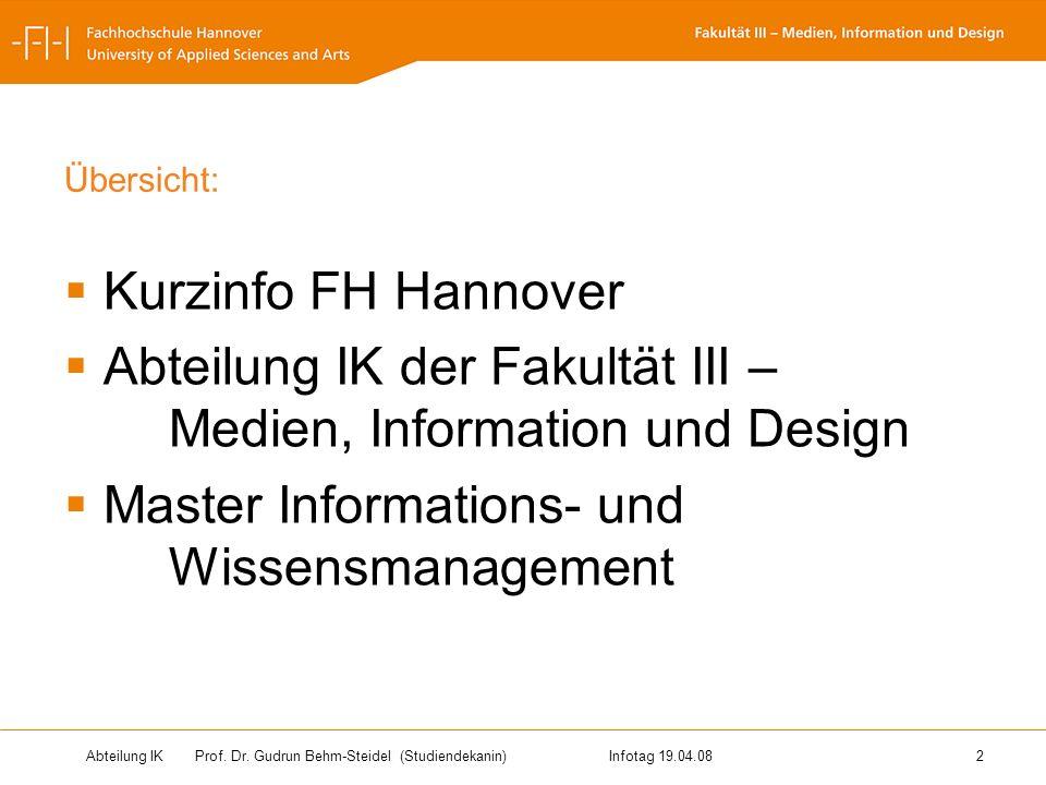 Abteilung IK Prof. Dr. Gudrun Behm-Steidel(Studiendekanin)Infotag 19.04.08 2 Übersicht: Kurzinfo FH Hannover Abteilung IK der Fakultät III – Medien, I