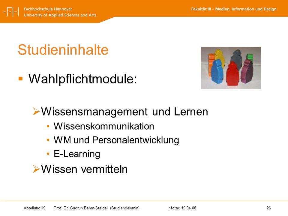 Abteilung IK Prof. Dr. Gudrun Behm-Steidel(Studiendekanin)Infotag 19.04.08 26 Studieninhalte Wahlpflichtmodule: Wissensmanagement und Lernen Wissensko