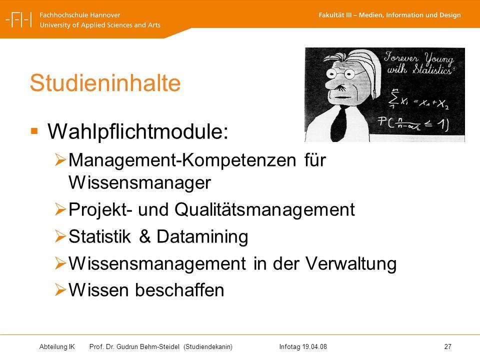 Abteilung IK Prof. Dr. Gudrun Behm-Steidel(Studiendekanin)Infotag 19.04.08 27 Studieninhalte Wahlpflichtmodule: Management-Kompetenzen für Wissensmana