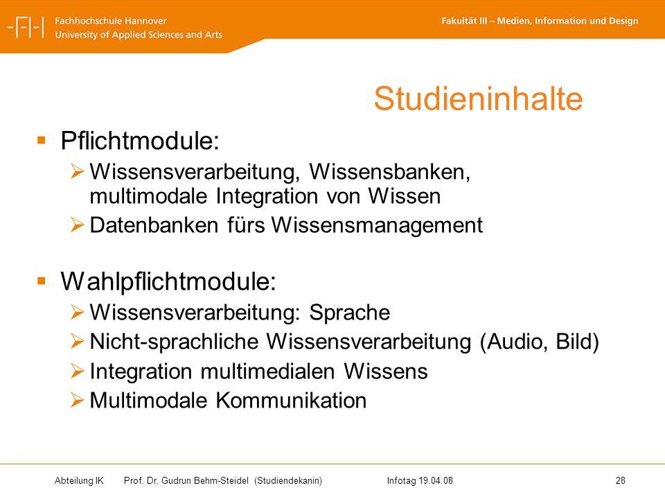Abteilung IK Prof. Dr. Gudrun Behm-Steidel(Studiendekanin)Infotag 19.04.08 28 Studieninhalte Pflichtmodule: Wissensverarbeitung, Wissensbanken, multim