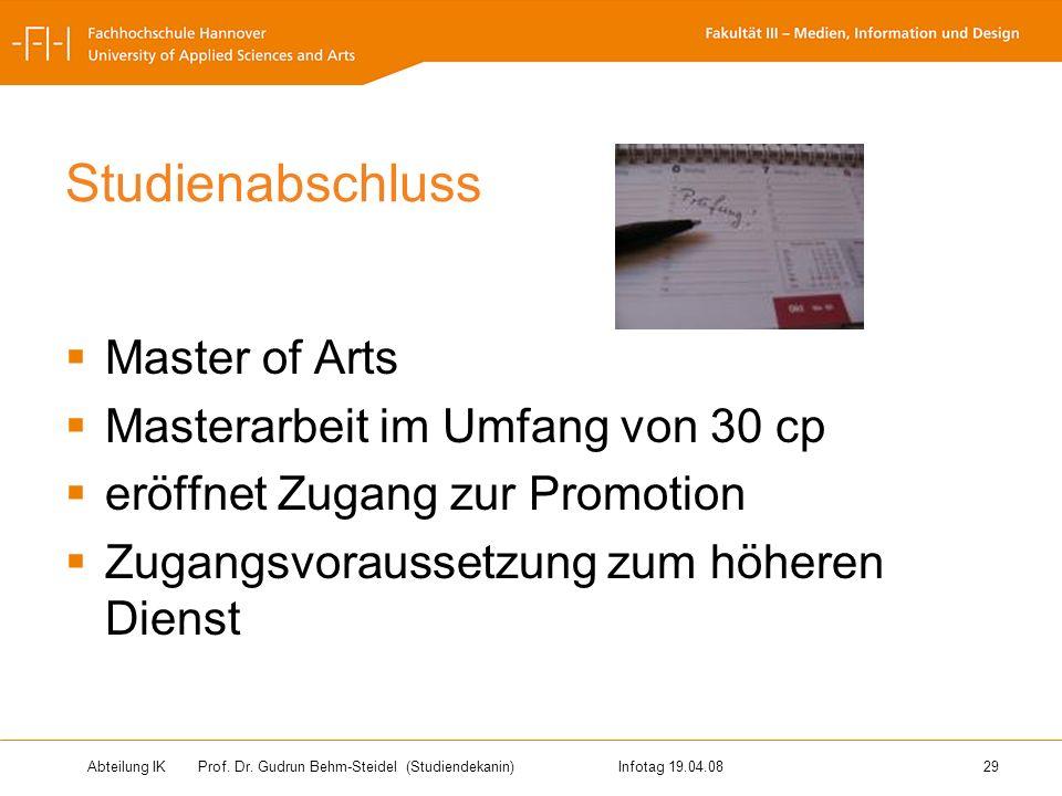 Abteilung IK Prof. Dr. Gudrun Behm-Steidel(Studiendekanin)Infotag 19.04.08 29 Studienabschluss Master of Arts Masterarbeit im Umfang von 30 cp eröffne