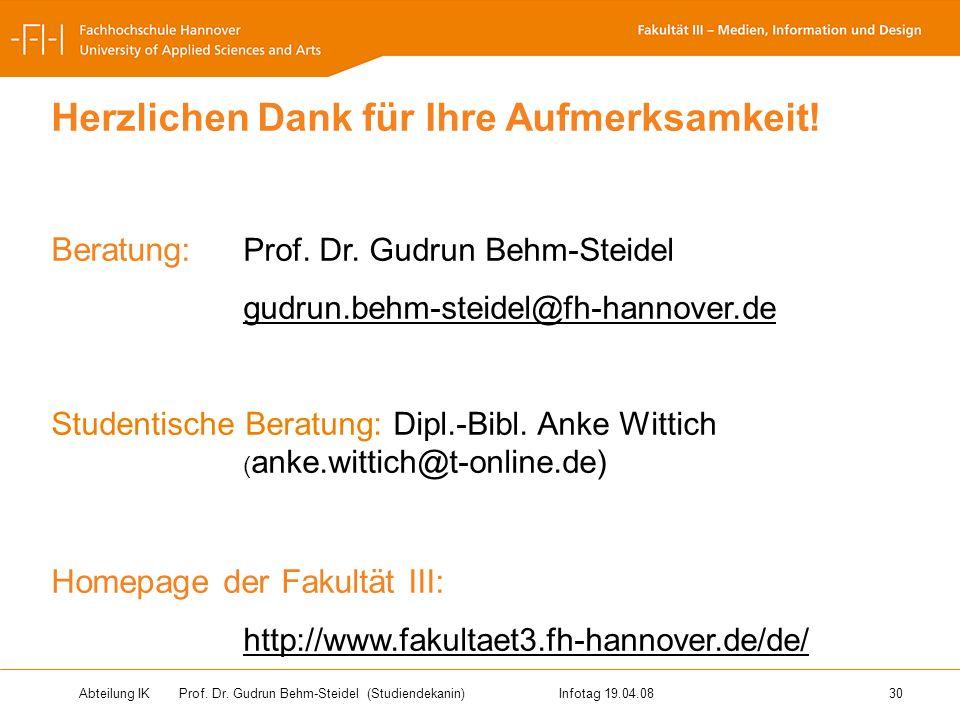Abteilung IK Prof. Dr. Gudrun Behm-Steidel(Studiendekanin)Infotag 19.04.08 30 Herzlichen Dank für Ihre Aufmerksamkeit! Beratung: Prof. Dr. Gudrun Behm