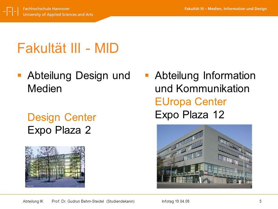 Abteilung IK Prof. Dr. Gudrun Behm-Steidel(Studiendekanin)Infotag 19.04.08 5 Fakultät III - MID Abteilung Design und Medien Design Center Expo Plaza 2