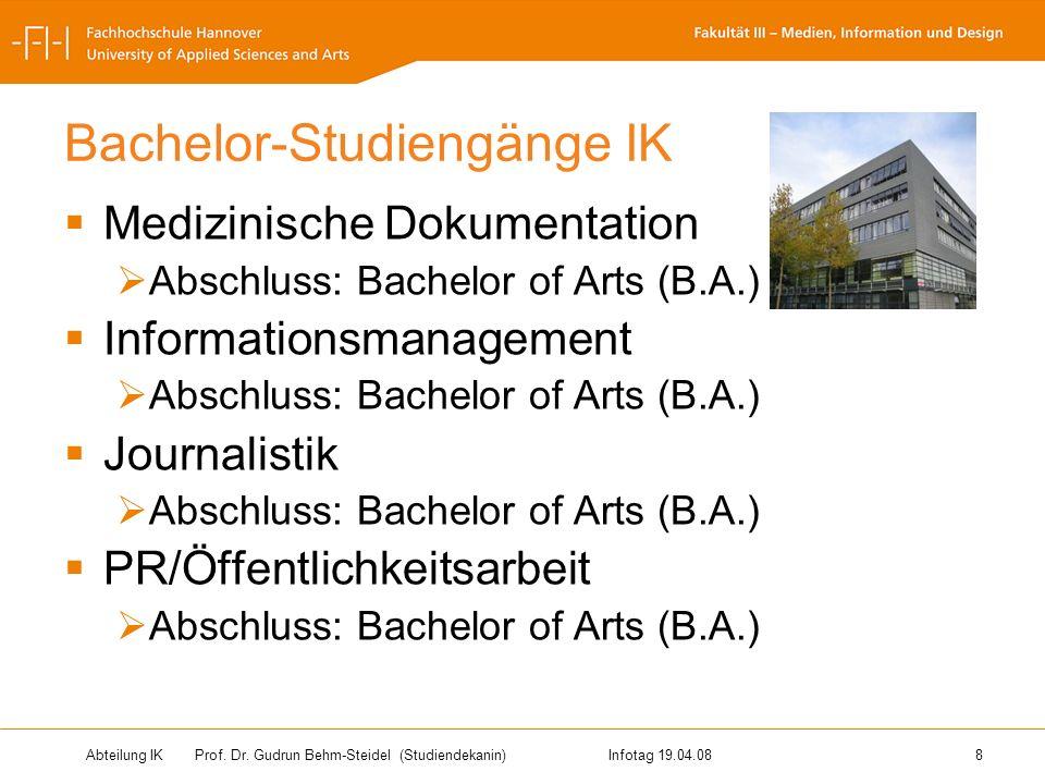 Abteilung IK Prof. Dr. Gudrun Behm-Steidel(Studiendekanin)Infotag 19.04.08 8 Bachelor-Studiengänge IK Medizinische Dokumentation Abschluss: Bachelor o