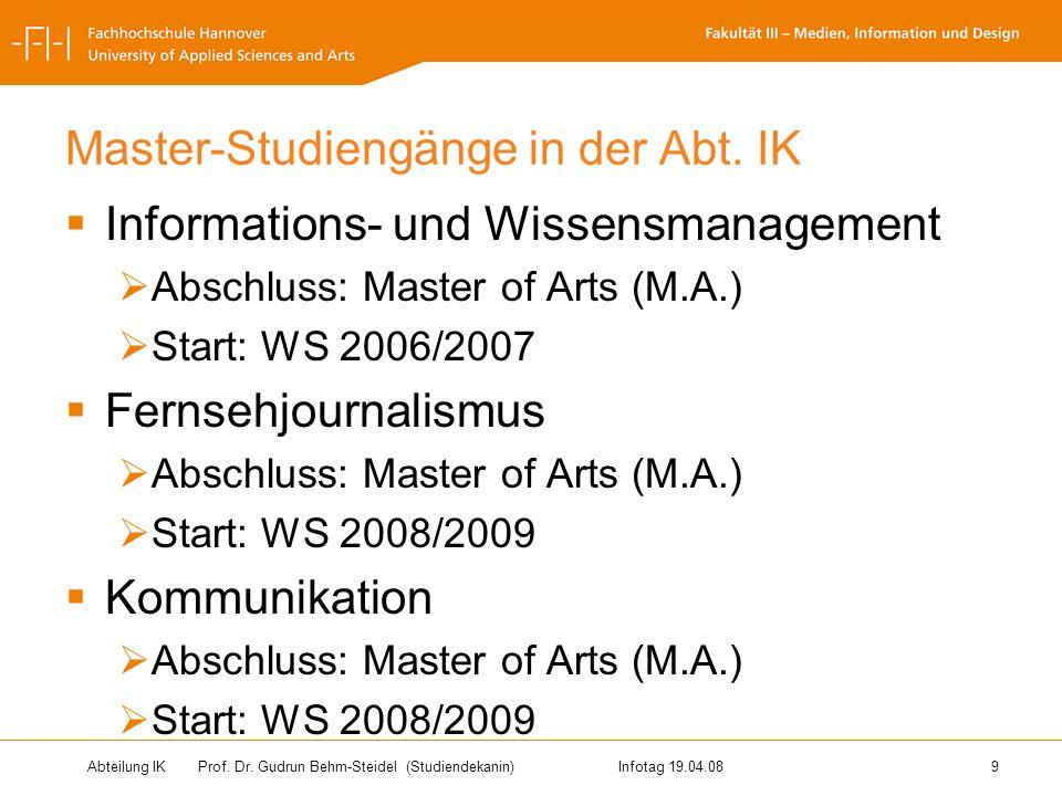 Abteilung IK Prof. Dr. Gudrun Behm-Steidel(Studiendekanin)Infotag 19.04.08 9 Master-Studiengänge in der Abt. IK Informations- und Wissensmanagement Ab