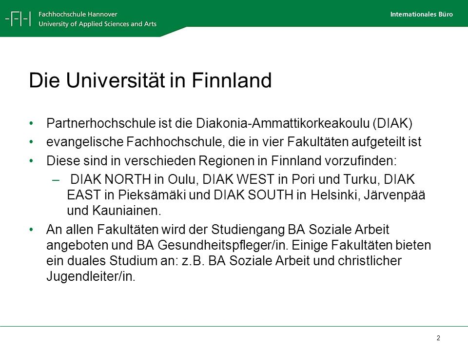 2 Die Universität in Finnland Partnerhochschule ist die Diakonia-Ammattikorkeakoulu (DIAK) evangelische Fachhochschule, die in vier Fakultäten aufgete