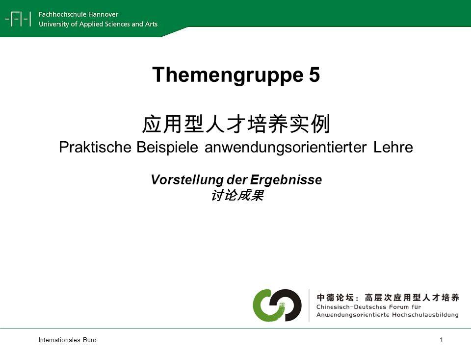 Internationales Büro 1 Themengruppe 5 Praktische Beispiele anwendungsorientierter Lehre Vorstellung der Ergebnisse