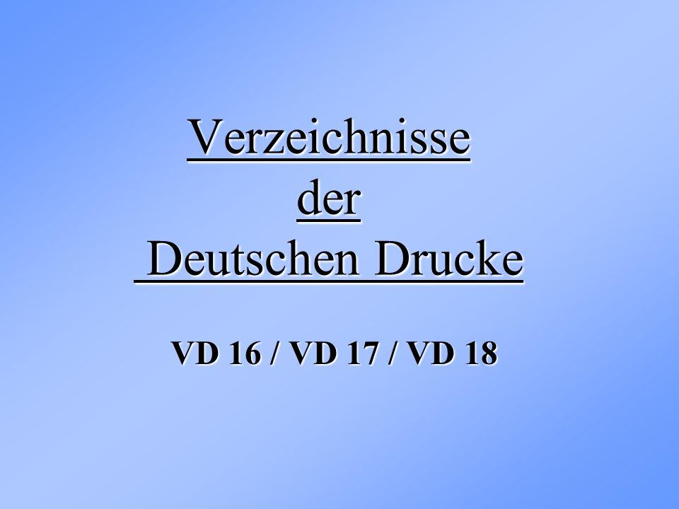 Verzeichnisse der Deutschen Drucke VD 16 / VD 17 / VD 18