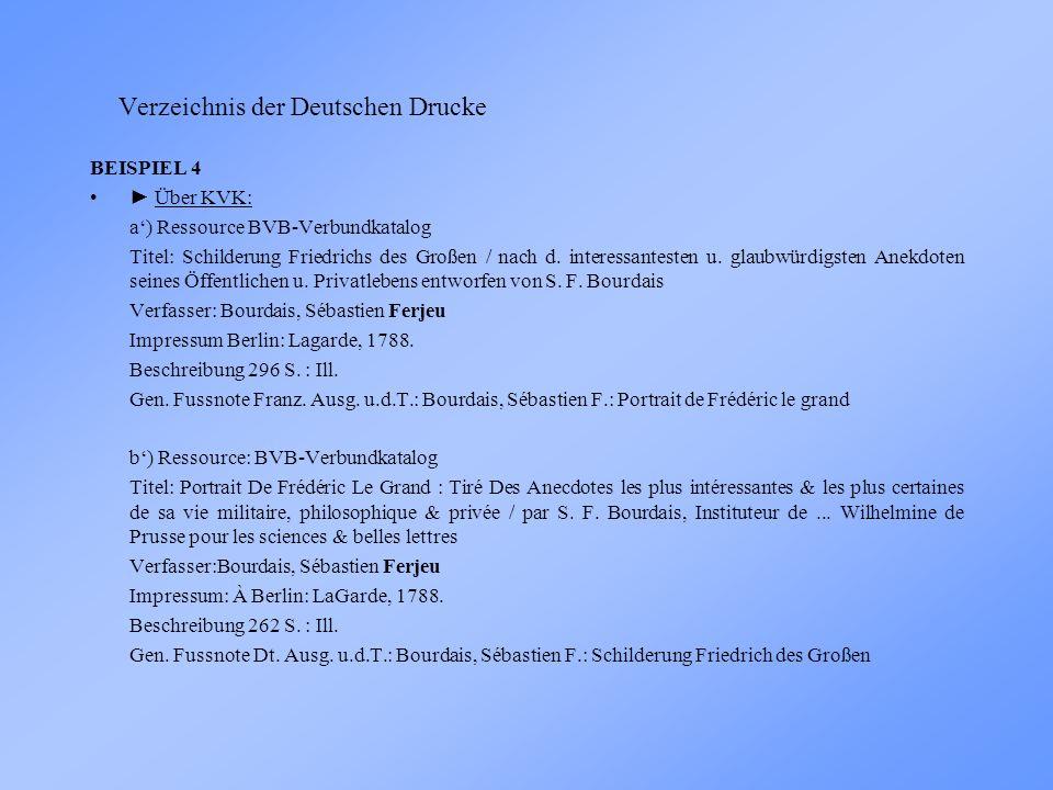 Verzeichnis der Deutschen Drucke BEISPIEL 4 Über KVK: a) Ressource BVB-Verbundkatalog Titel: Schilderung Friedrichs des Großen / nach d.