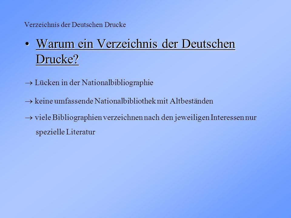 Verzeichnis der Deutschen Drucke Warum ein Verzeichnis der Deutschen Drucke?Warum ein Verzeichnis der Deutschen Drucke.
