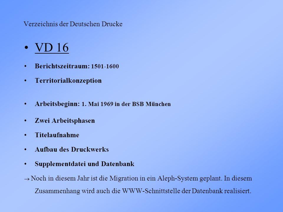Verzeichnis der Deutschen Drucke VD 16 Berichtszeitraum: 1501-1600 Territorialkonzeption Arbeitsbeginn: 1.