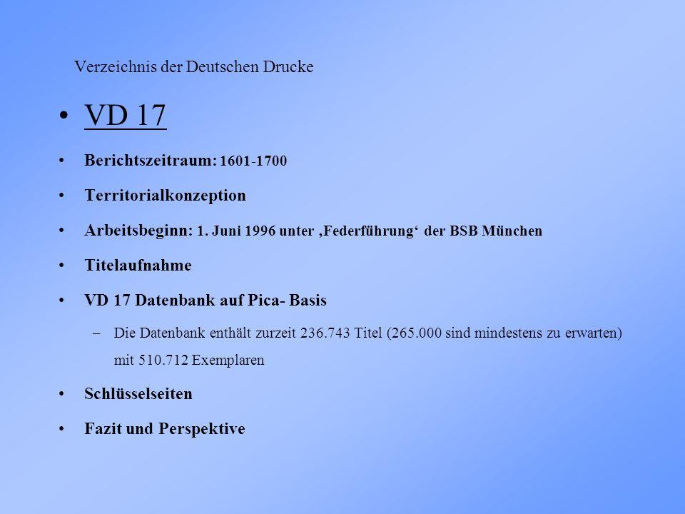 Verzeichnis der Deutschen Drucke VD 17 Berichtszeitraum: 1601-1700 Territorialkonzeption Arbeitsbeginn: 1.