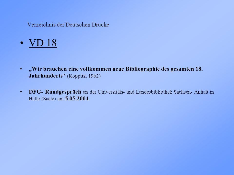 Verzeichnis der Deutschen Drucke VD 18 Wir brauchen eine vollkommen neue Bibliographie des gesamten 18.