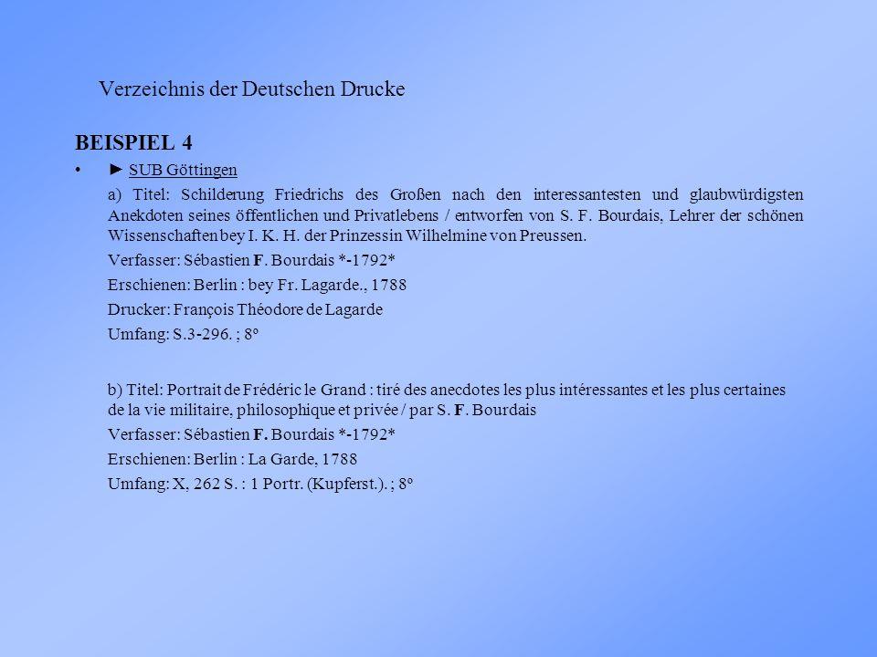 Verzeichnis der Deutschen Drucke BEISPIEL 4 SUB Göttingen a) Titel: Schilderung Friedrichs des Großen nach den interessantesten und glaubwürdigsten Anekdoten seines öffentlichen und Privatlebens / entworfen von S.