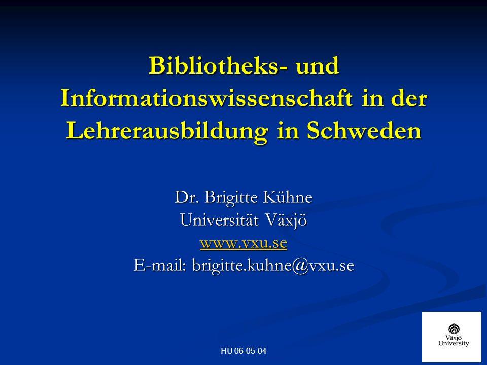 HU 06-05-04 Bibliotheks- und Informationswissenschaft in der Lehrerausbildung in Schweden Dr.