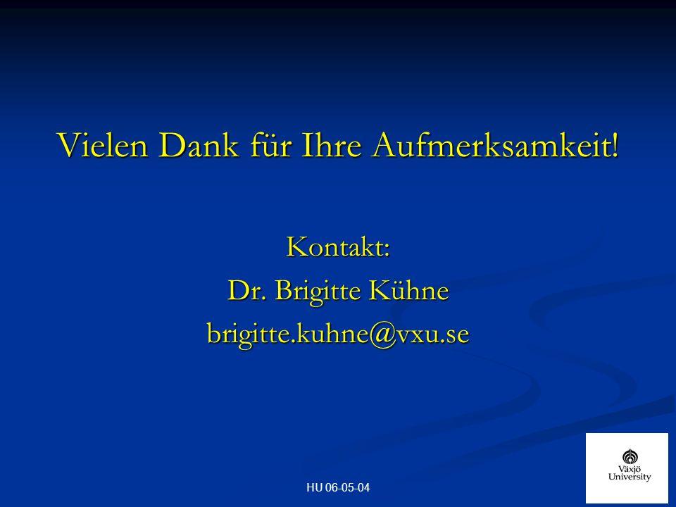 HU 06-05-04 Vielen Dank für Ihre Aufmerksamkeit! Kontakt: Dr. Brigitte Kühne brigitte.kuhne@vxu.se