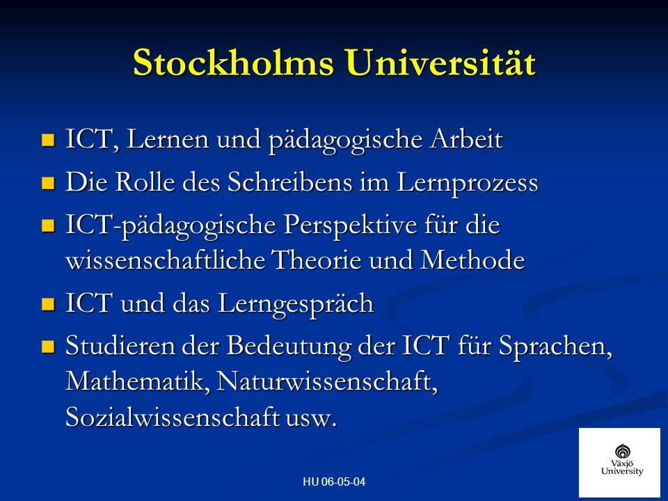 HU 06-05-04 Stockholms Universität ICT, Lernen und pädagogische Arbeit ICT, Lernen und pädagogische Arbeit Die Rolle des Schreibens im Lernprozess Die Rolle des Schreibens im Lernprozess ICT-pädagogische Perspektive für die wissenschaftliche Theorie und Methode ICT-pädagogische Perspektive für die wissenschaftliche Theorie und Methode ICT und das Lerngespräch ICT und das Lerngespräch Studieren der Bedeutung der ICT für Sprachen, Mathematik, Naturwissenschaft, Sozialwissenschaft usw.