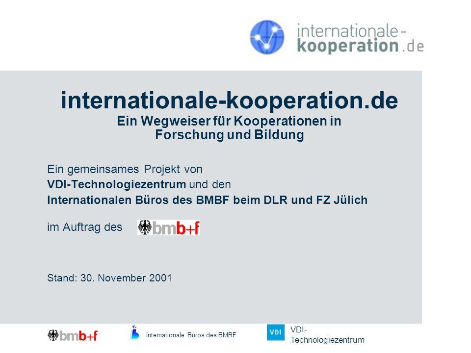 internationale-kooperation.de Ein Wegweiser für Kooperationen in Forschung und Bildung Ein gemeinsames Projekt von VDI-Technologiezentrum und den Inte