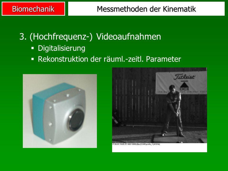 Biomechanik Messmethoden der Kinematik 3. (Hochfrequenz-) Videoaufnahmen Digitalisierung Rekonstruktion der räuml.-zeitl. Parameter