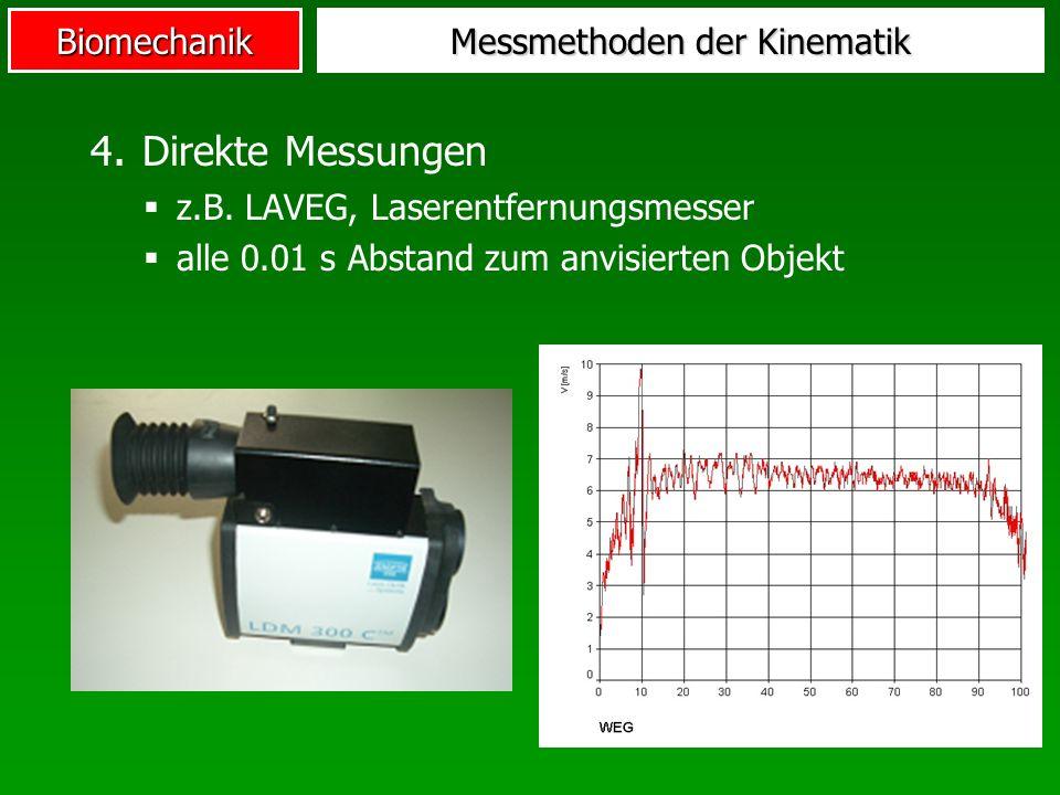Biomechanik Messmethoden der Kinematik 4. Direkte Messungen z.B. LAVEG, Laserentfernungsmesser alle 0.01 s Abstand zum anvisierten Objekt