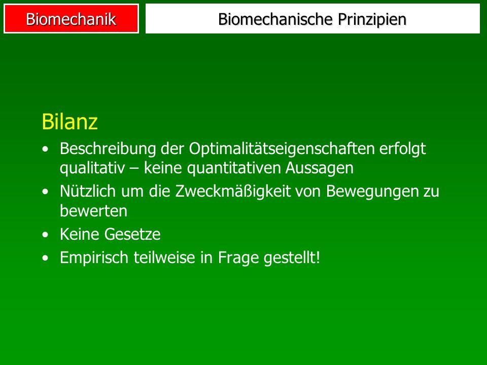 Biomechanik Biomechanische Prinzipien Bilanz Beschreibung der Optimalitätseigenschaften erfolgt qualitativ – keine quantitativen Aussagen Nützlich um