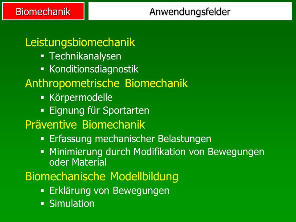 BiomechanikAnwendungsfelder Leistungsbiomechanik Technikanalysen Konditionsdiagnostik Anthropometrische Biomechanik Körpermodelle Eignung für Sportart