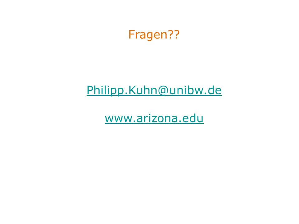 Fragen Philipp.Kuhn@unibw.de www.arizona.edu Philipp.Kuhn@unibw.de www.arizona.edu