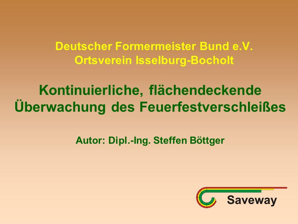 Deutscher Formermeister Bund e.V. Ortsverein Isselburg-Bocholt Kontinuierliche, flächendeckende Überwachung des Feuerfestverschleißes Autor: Dipl.-Ing