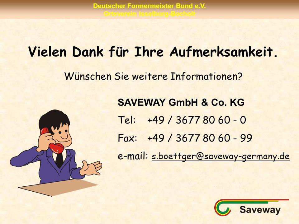 Deutscher Formermeister Bund e.V. Ortsverein Isselburg-Bocholt Vielen Dank für Ihre Aufmerksamkeit. Wünschen Sie weitere Informationen? SAVEWAY GmbH &