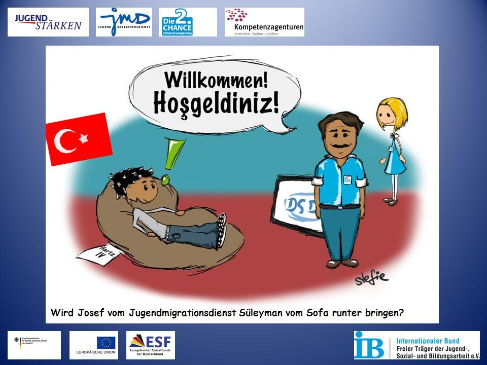 Wird Josef vom Jugendmigrationsdienst Süleyman vom Sofa runter bringen?