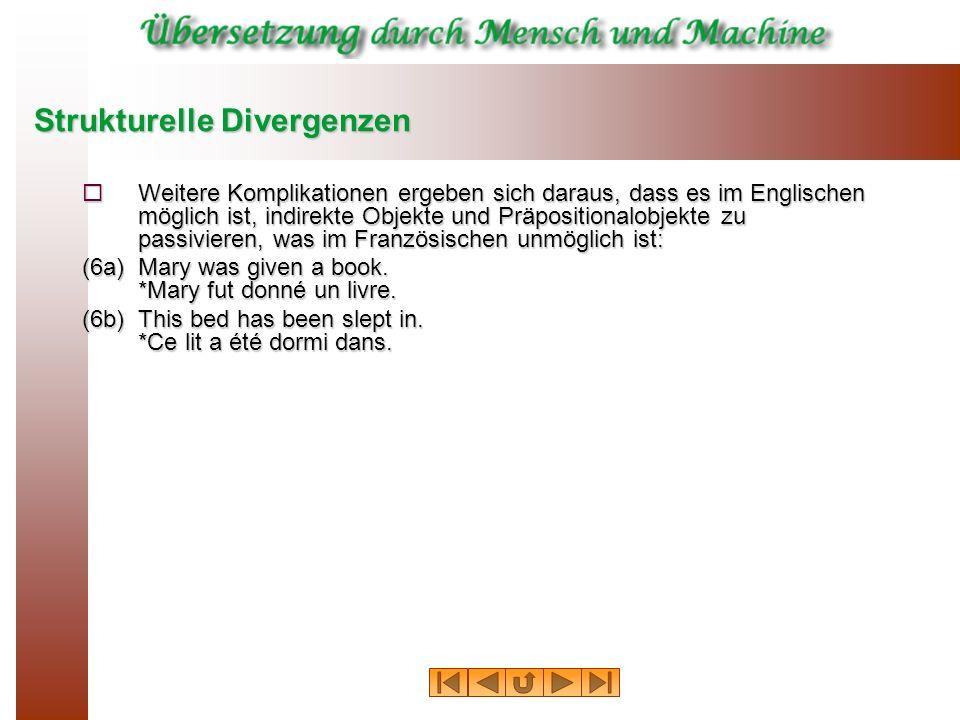 Strukturelle Divergenzen Einige Sprachen wie Deutsch und Japanisch erlauben die Passivierung von intransitiven Verben (7), was im Englischen nicht möglich ist.