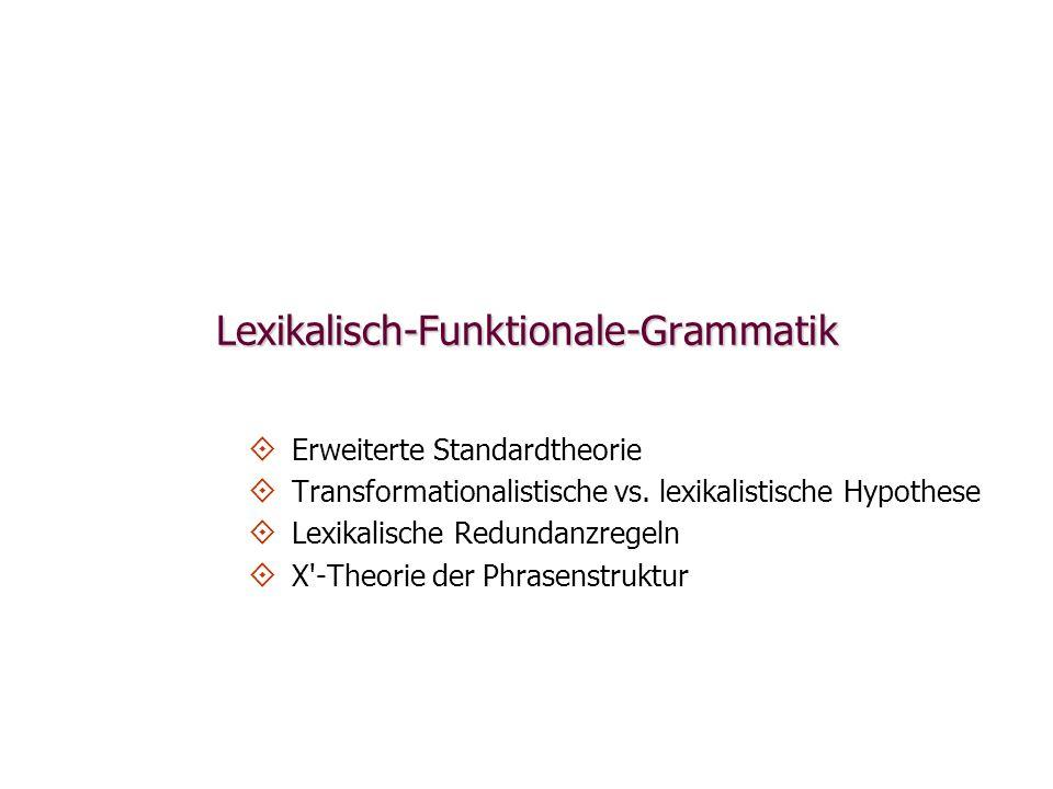 Lexikalisch-Funktionale-Grammatik Erweiterte Standardtheorie Transformationalistische vs.