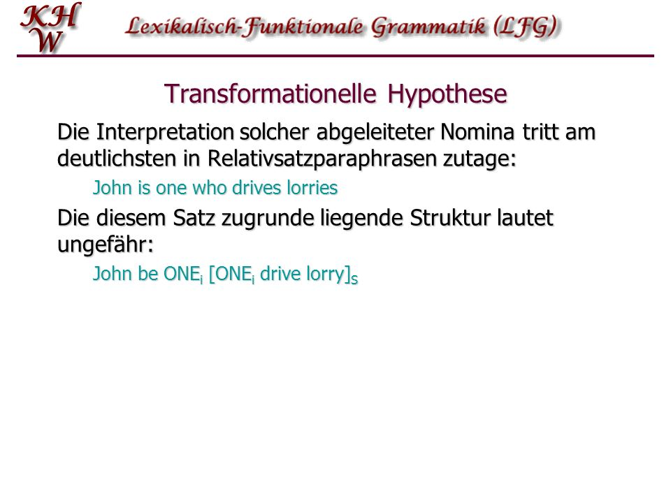 Transformationelle Hypothese Die Interpretation solcher abgeleiteter Nomina tritt am deutlichsten in Relativsatzparaphrasen zutage: John is one who dr
