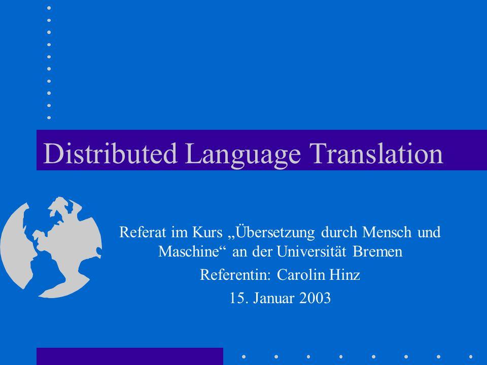 Distributed Language Translation Referat im Kurs Übersetzung durch Mensch und Maschine an der Universität Bremen Referentin: Carolin Hinz 15. Januar 2
