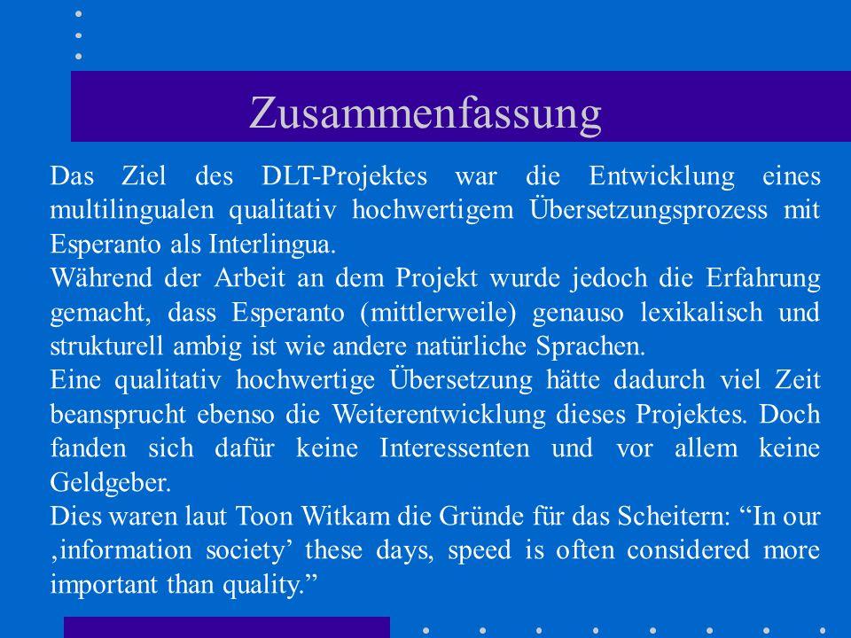 Zusammenfassung Das Ziel des DLT-Projektes war die Entwicklung eines multilingualen qualitativ hochwertigem Übersetzungsprozess mit Esperanto als Inte