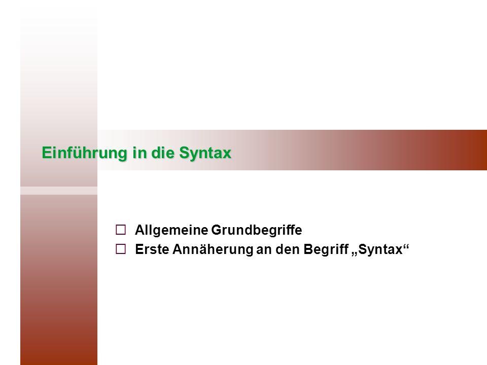 Einführung in die Syntax Allgemeine Grundbegriffe Erste Annäherung an den Begriff Syntax