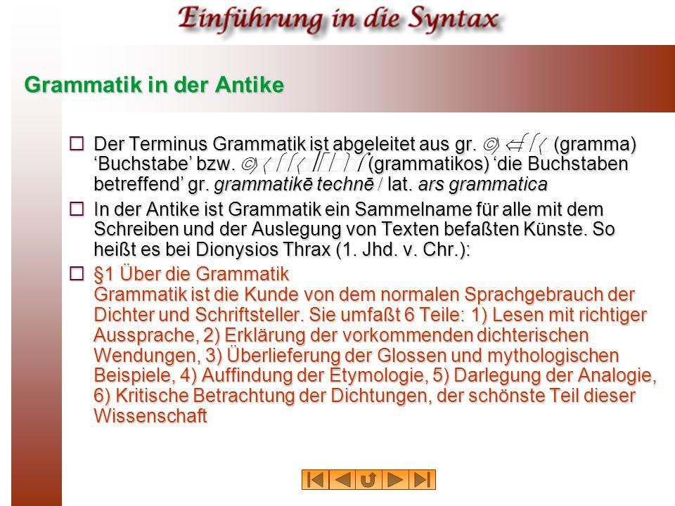 Grammatik in der Antike Der Terminus Grammatik ist abgeleitet aus gr. ãñÜììá (gramma) Buchstabe bzw. ãñáììáôéêüó (grammatikos) die Buchstaben betreffe