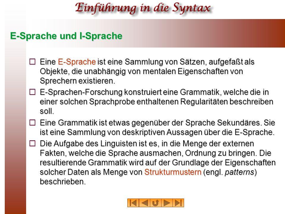 E-Sprache und I-Sprache Eine E Sprache ist eine Sammlung von Sätzen, aufgefaßt als Objekte, die unabhängig von mentalen Eigenschaften von Sprechern ex