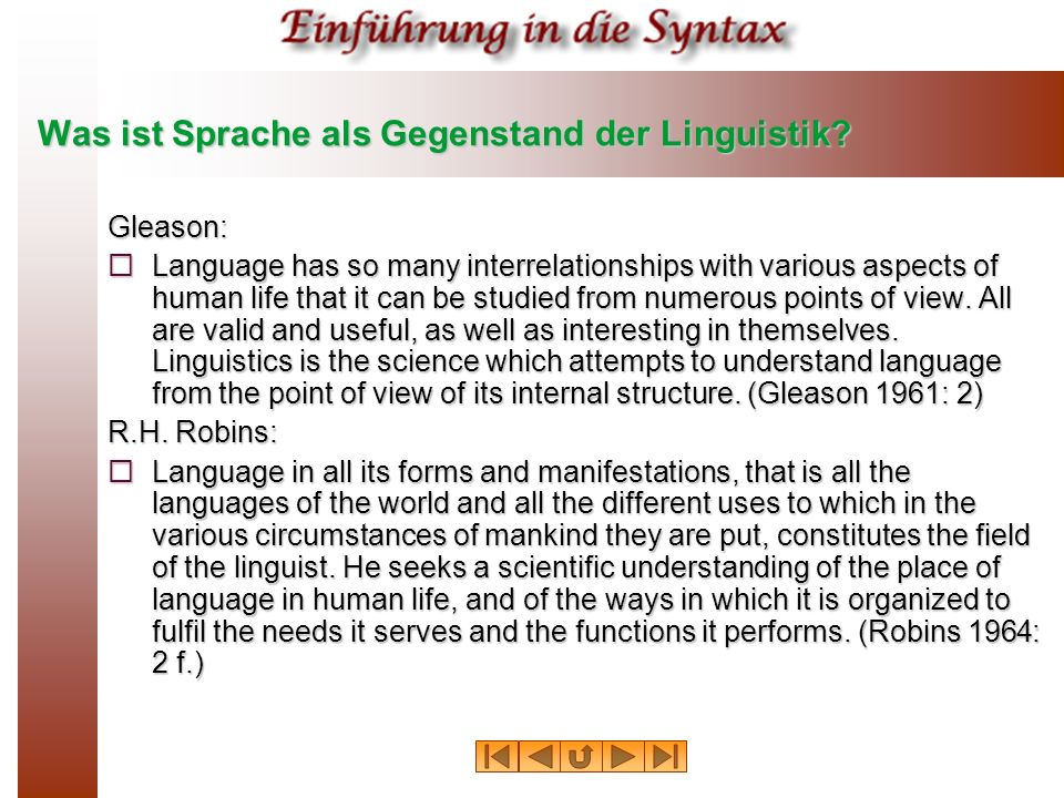 Was ist Sprache als Gegenstand der Linguistik? Gleason: Language has so many interrelationships with various aspects of human life that it can be stud
