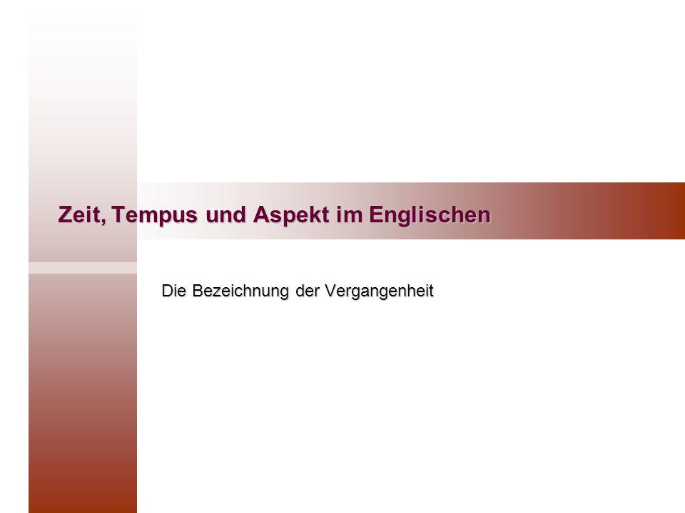Zeit, Tempus und Aspekt im Englischen Die Bezeichnung der Vergangenheit