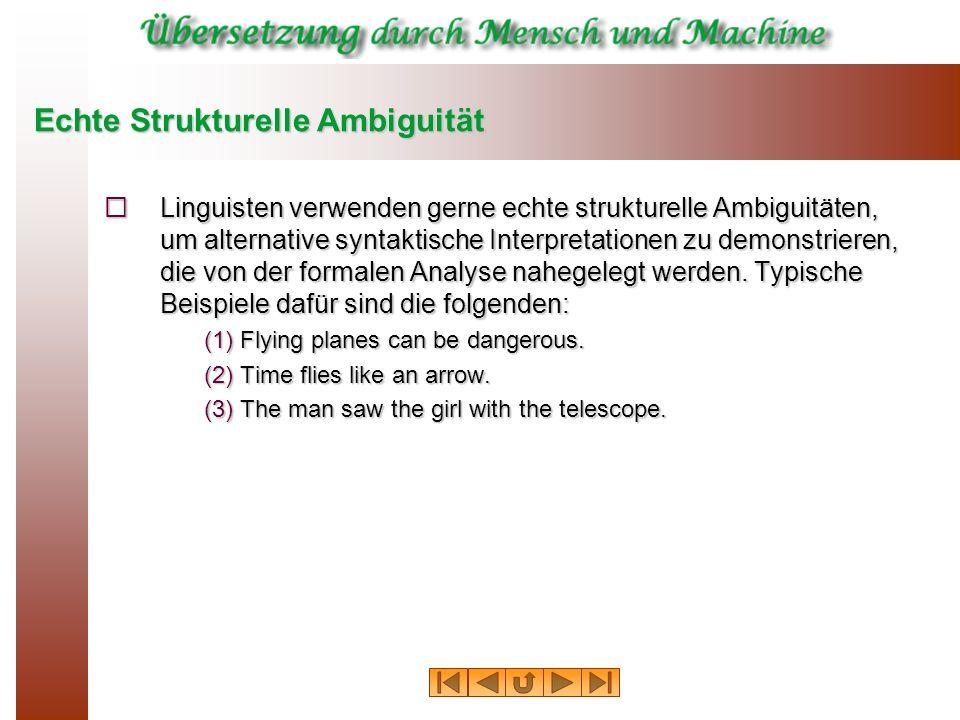 Echte Strukturelle Ambiguität Linguisten verwenden gerne echte strukturelle Ambiguitäten, um alternative syntaktische Interpretationen zu demonstriere