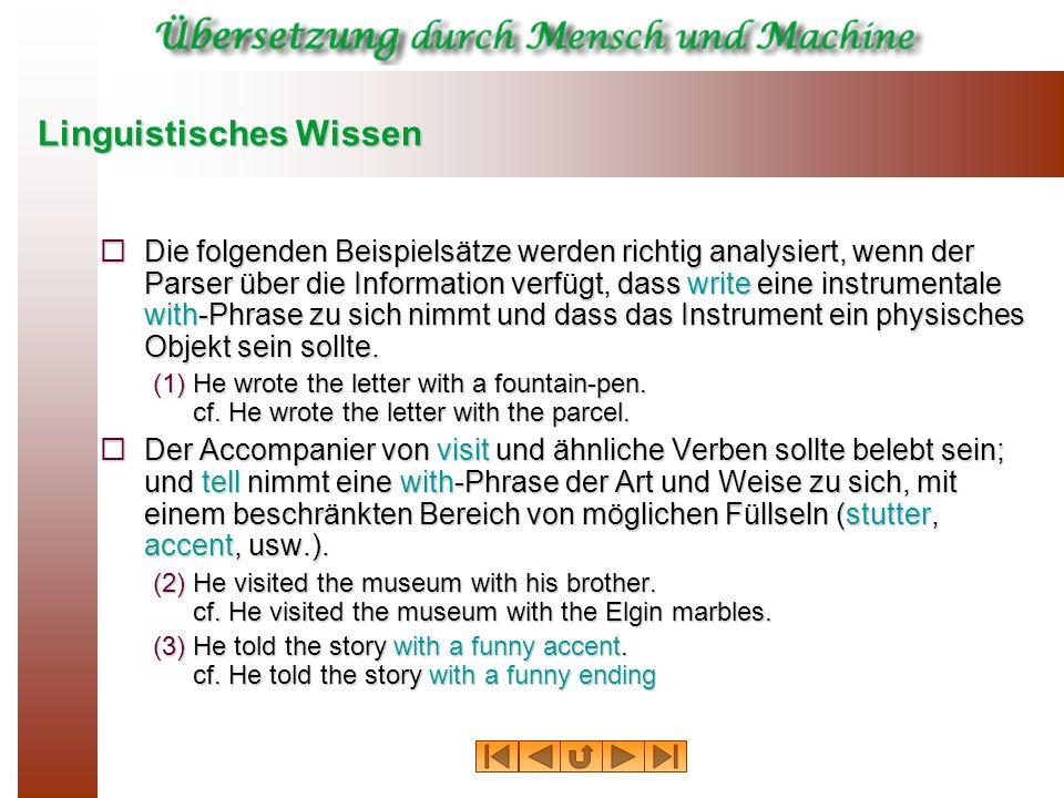 Linguistisches Wissen Die folgenden Beispielsätze werden richtig analysiert, wenn der Parser über die Information verfügt, dass write eine instrumenta