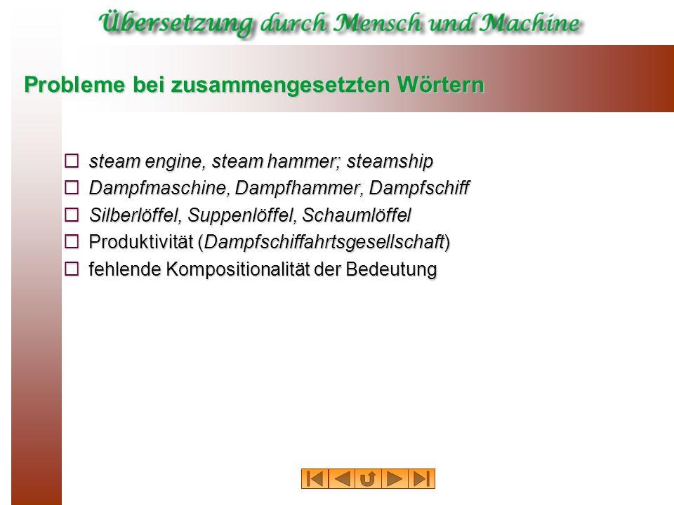 Probleme bei zusammengesetzten Wörtern steam engine, steam hammer; steamship steam engine, steam hammer; steamship Dampfmaschine, Dampfhammer, Dampfsc