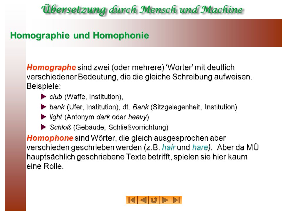 Homographie und Homophonie Homographe sind zwei (oder mehrere) Wörter' mit deutlich verschiedener Bedeutung, die die gleiche Schreibung aufweisen. Bei
