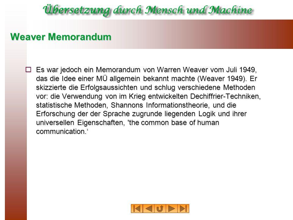 Weaver Memorandum Es war jedoch ein Memorandum von Warren Weaver vom Juli 1949, das die Idee einer MÜ allgemein bekannt machte (Weaver 1949). Er skizz