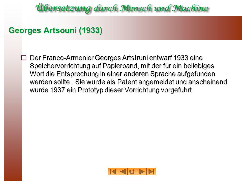 Georges Artsouni (1933) Der Franco-Armenier Georges Artstruni entwarf 1933 eine Speichervorrichtung auf Papierband, mit der für ein beliebiges Wort di