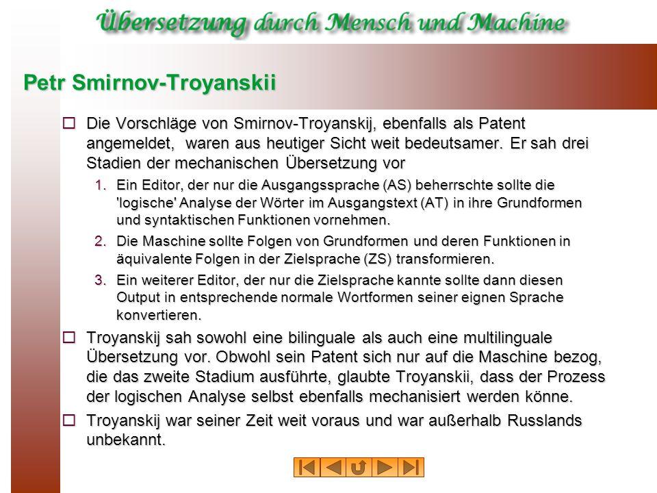 Petr Smirnov-Troyanskii Die Vorschläge von Smirnov Troyanskij, ebenfalls als Patent angemeldet, waren aus heutiger Sicht weit bedeutsamer. Er sah drei