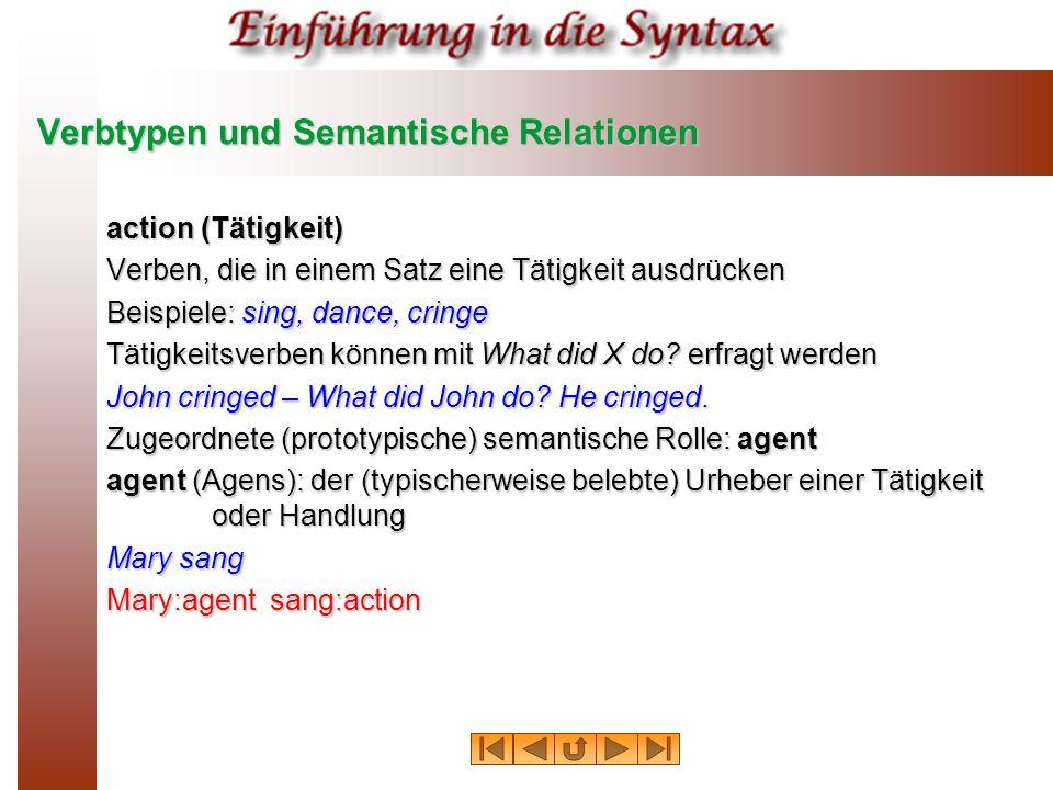 Verbtypen und Semantische Relationen action (Tätigkeit) Verben, die in einem Satz eine Tätigkeit ausdrücken Beispiele: sing, dance, cringe Tätigkeitsv