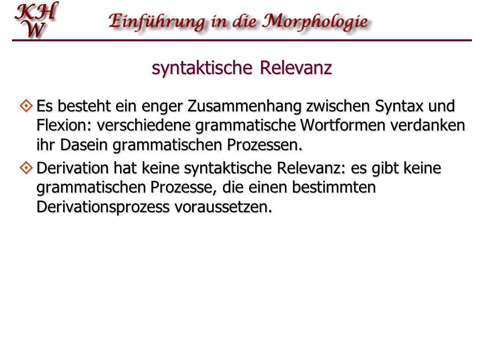 syntaktische Relevanz Es besteht ein enger Zusammenhang zwischen Syntax und Flexion: verschiedene grammatische Wortformen verdanken ihr Dasein grammat