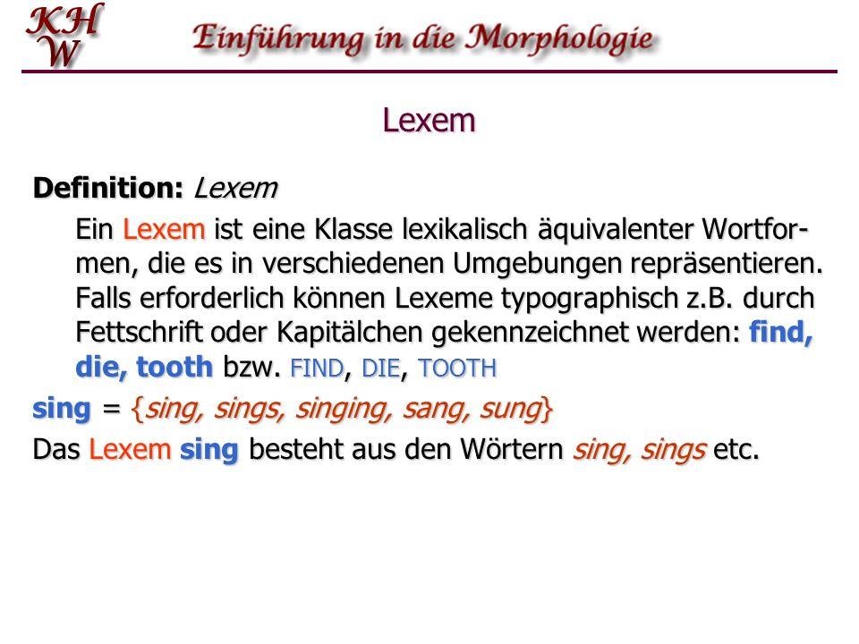 Lexem Definition: Lexem Ein Lexem ist eine Klasse lexikalisch äquivalenter Wortfor- men, die es in verschiedenen Umgebungen repräsentieren. Falls erfo